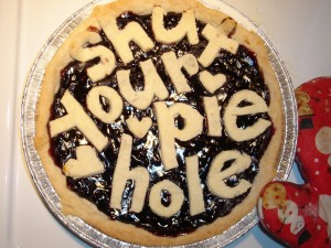 Shut Your Pie Hole