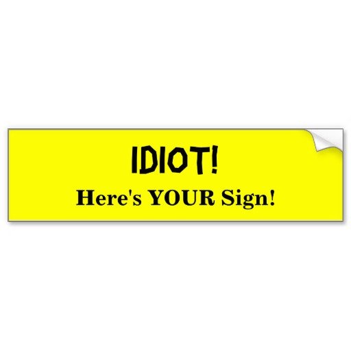 Idiot Here's Your Sign
